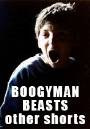 The Boogyman Beasts and other shorts
